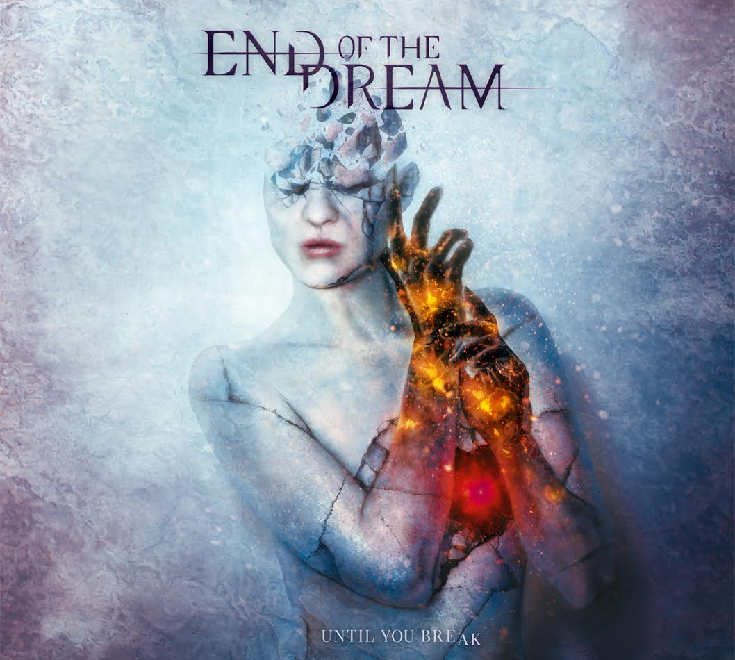 End Of The Dream - Until You Break