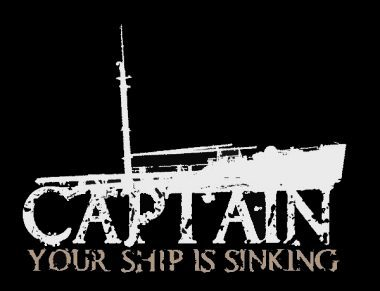 Captain, Your Ship is Sinking