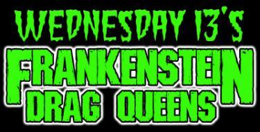 Wednesday 13's Frankenstein Drag Queens